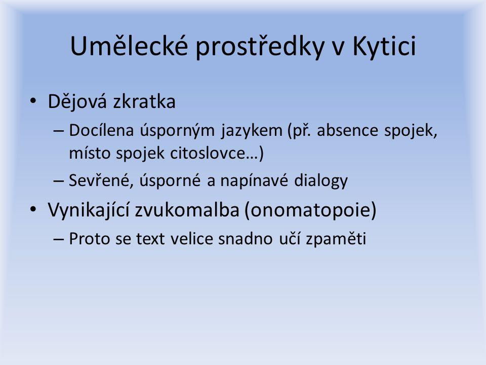 Umělecké prostředky v Kytici Dějová zkratka – Docílena úsporným jazykem (př.