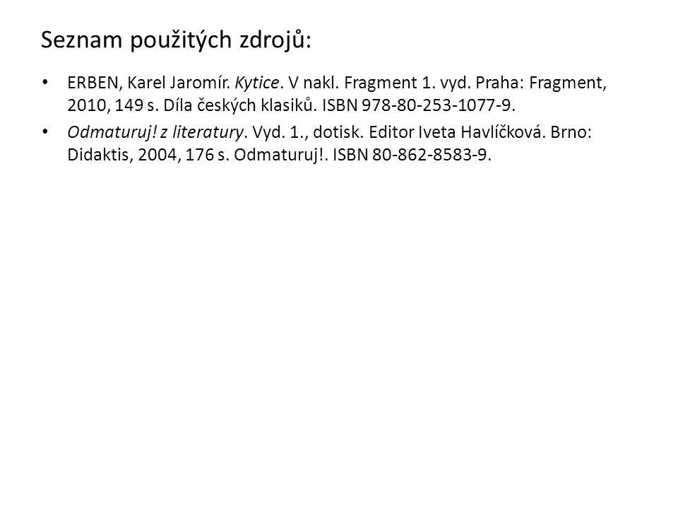 Seznam použitých zdrojů: ERBEN, Karel Jaromír. Kytice.