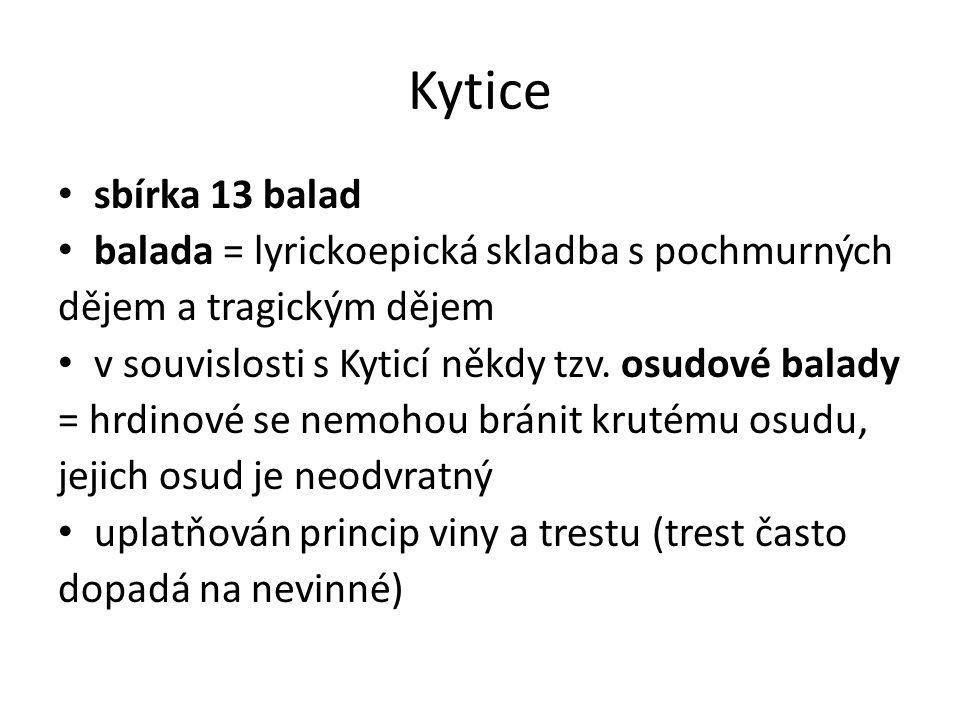 Kytice sbírka 13 balad balada = lyrickoepická skladba s pochmurných dějem a tragickým dějem v souvislosti s Kyticí někdy tzv.