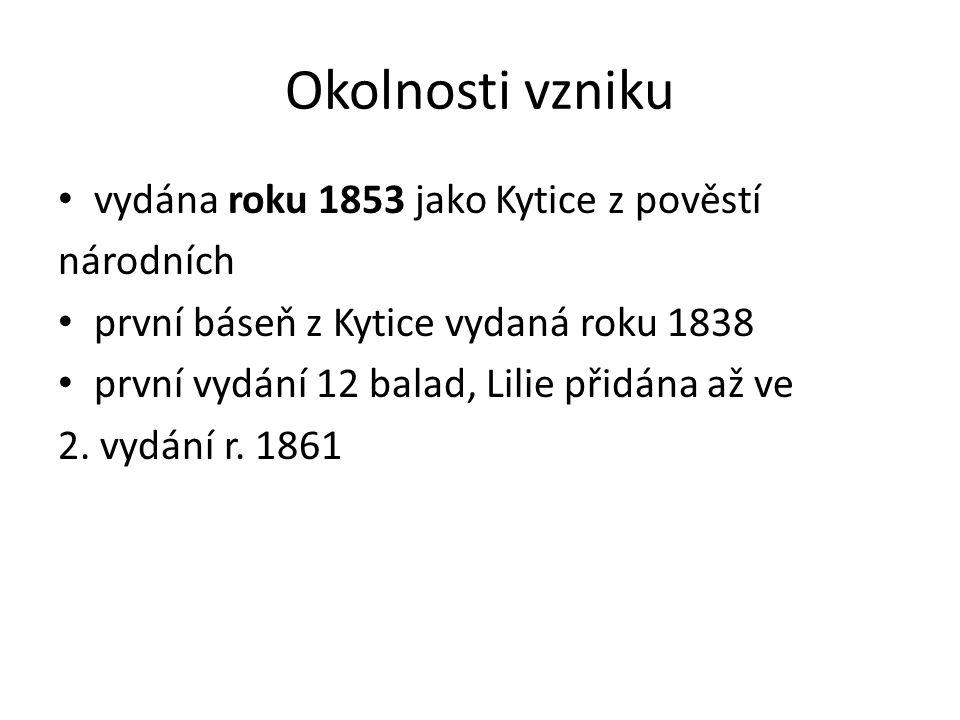 Okolnosti vzniku vydána roku 1853 jako Kytice z pověstí národních první báseň z Kytice vydaná roku 1838 první vydání 12 balad, Lilie přidána až ve 2.