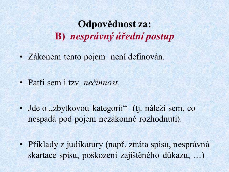 Odpovědnost za: B) nesprávný úřední postup Zákonem tento pojem není definován.