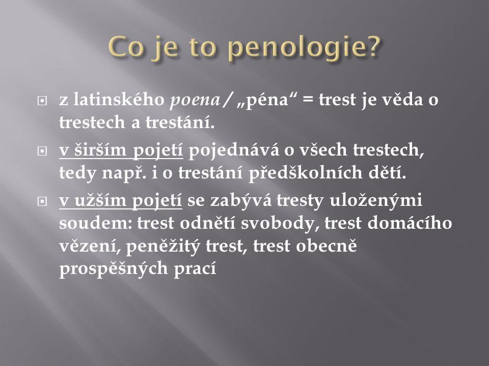 """ z latinského poena / """"péna"""" = trest je věda o trestech a trestání.  v širším pojetí pojednává o všech trestech, tedy např. i o trestání předškolníc"""