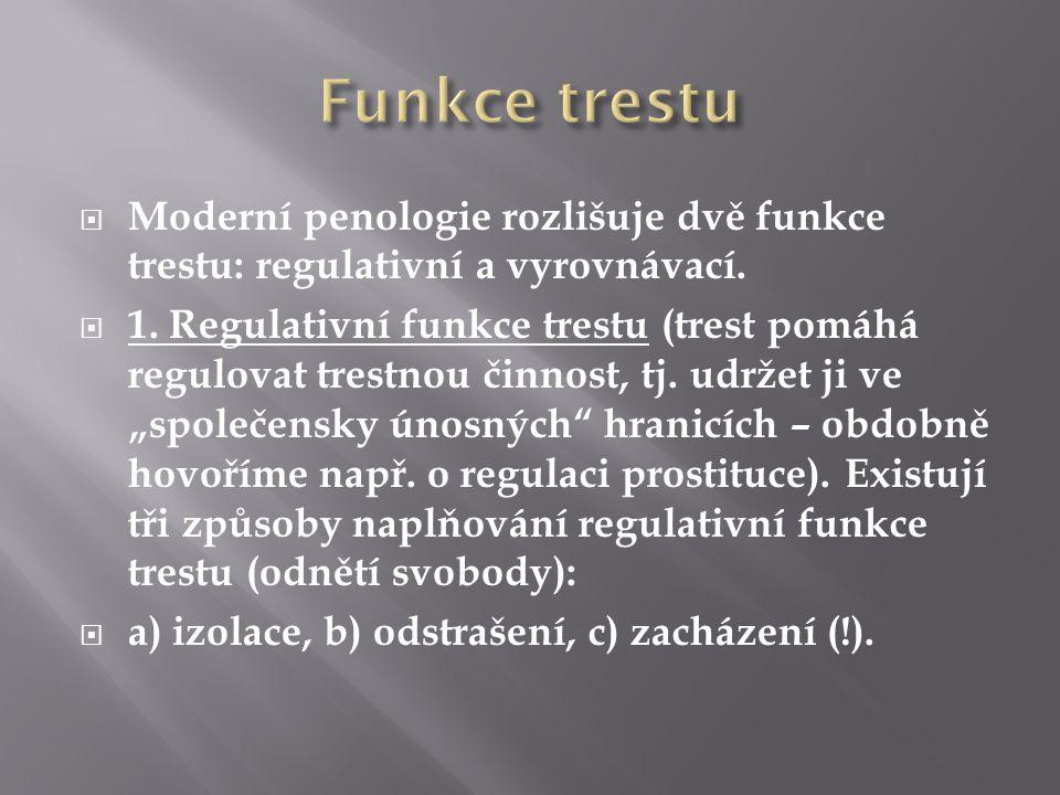  Moderní penologie rozlišuje dvě funkce trestu: regulativní a vyrovnávací.