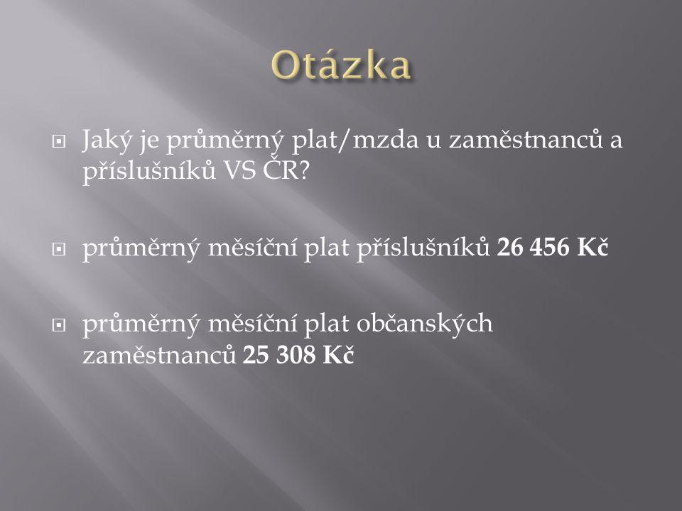  Jaký je průměrný plat/mzda u zaměstnanců a příslušníků VS ČR?  průměrný měsíční plat příslušníků 26 456 Kč  průměrný měsíční plat občanských zaměs