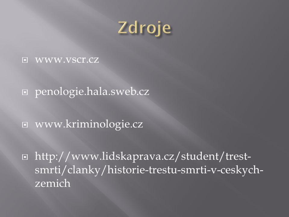  www.vscr.cz  penologie.hala.sweb.cz  www.kriminologie.cz  http://www.lidskaprava.cz/student/trest- smrti/clanky/historie-trestu-smrti-v-ceskych-