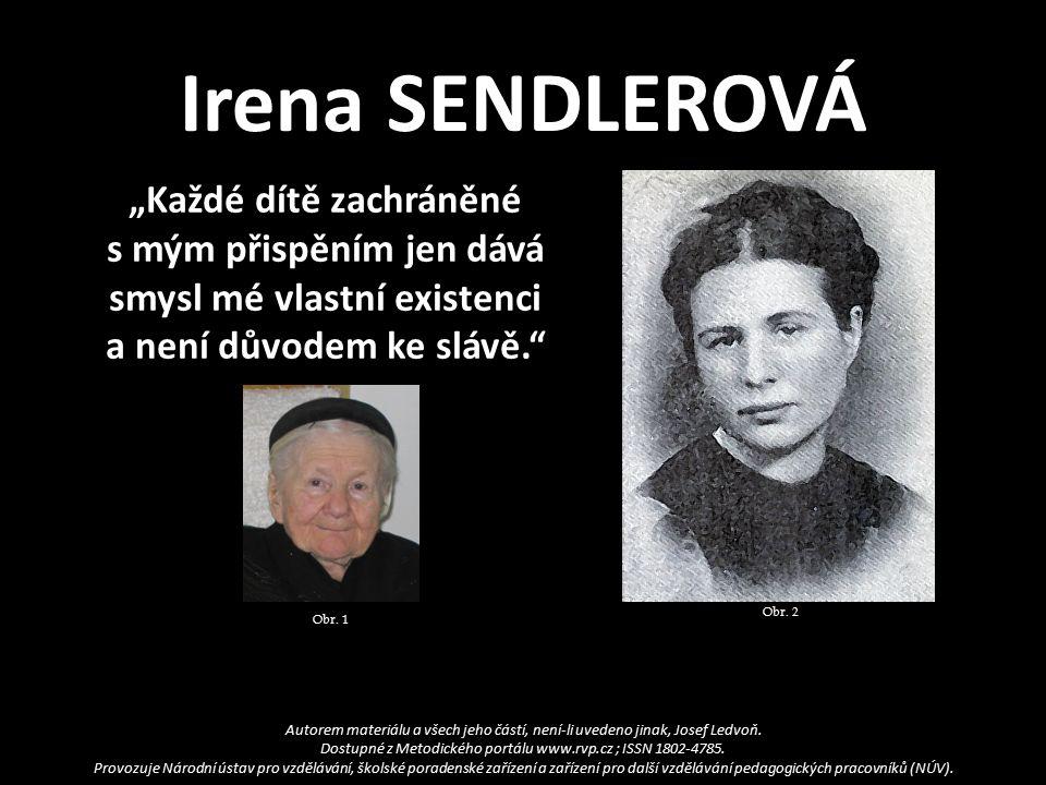 Irena SENDLEROVÁ  V červenci 1942 byla zahájena likvidace ghetta a odvoz jeho obyvatel do vyhlazovacích táborů.