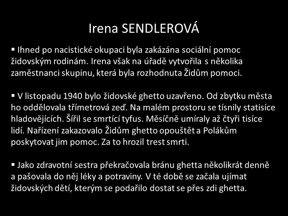 Irena SENDLEROVÁ  Ihned po nacistické okupaci byla zakázána sociální pomoc židovským rodinám. Irena však na úřadě vytvořila s několika zaměstnanci sk
