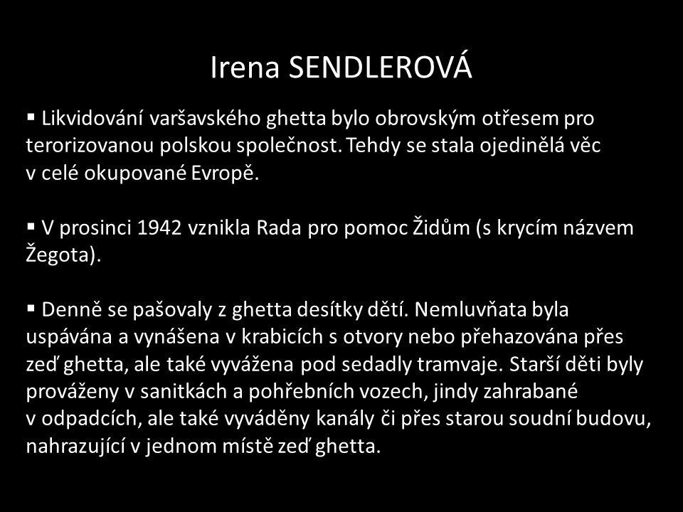 Irena SENDLEROVÁ  Likvidování varšavského ghetta bylo obrovským otřesem pro terorizovanou polskou společnost. Tehdy se stala ojedinělá věc v celé oku