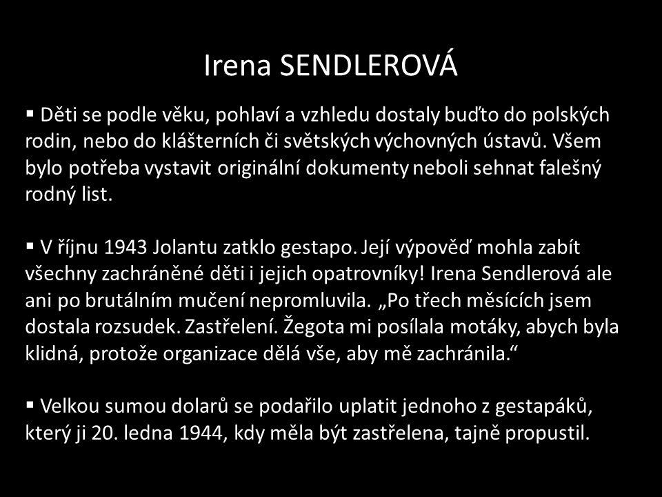 Irena SENDLEROVÁ  Děti se podle věku, pohlaví a vzhledu dostaly buďto do polských rodin, nebo do klášterních či světských výchovných ústavů. Všem byl