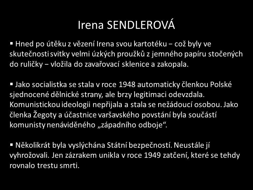 Irena SENDLEROVÁ  Hned po útěku z vězení Irena svou kartotéku − což byly ve skutečnosti svitky velmi úzkých proužků z jemného papíru stočených do rul