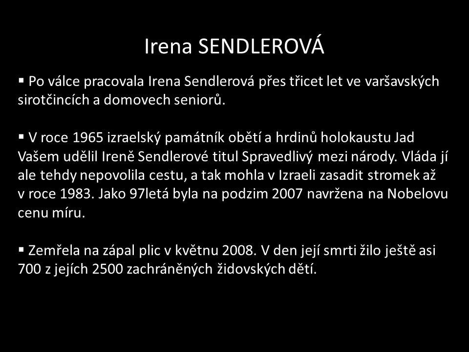 Irena SENDLEROVÁ  Po válce pracovala Irena Sendlerová přes třicet let ve varšavských sirotčincích a domovech seniorů.  V roce 1965 izraelský památní