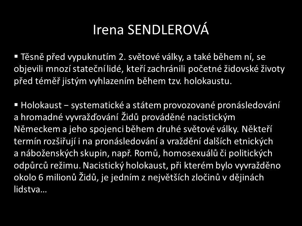 Irena SENDLEROVÁ  Těsně před vypuknutím 2. světové války, a také během ní, se objevili mnozí stateční lidé, kteří zachránili početné židovské životy
