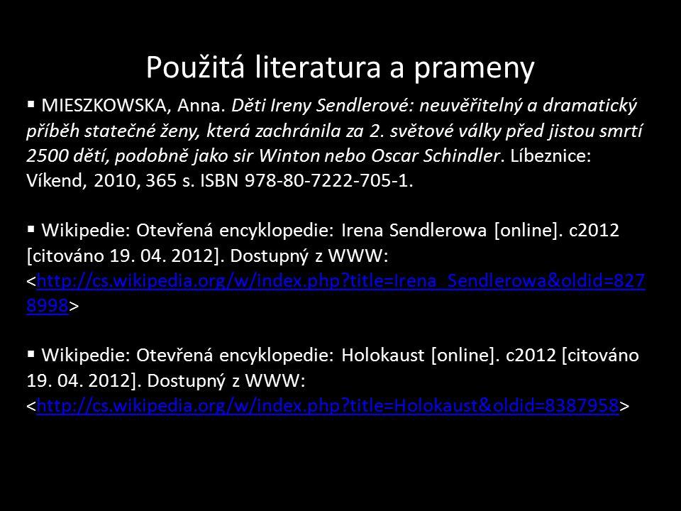 Použitá literatura a prameny  MIESZKOWSKA, Anna. Děti Ireny Sendlerové: neuvěřitelný a dramatický příběh statečné ženy, která zachránila za 2. světov