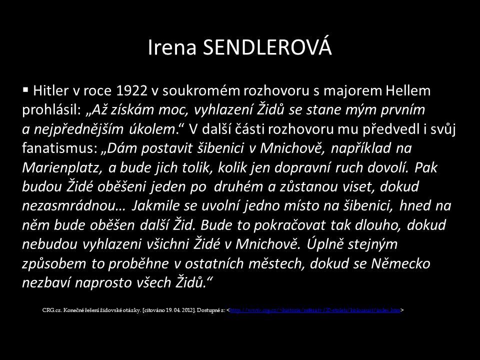 """Irena SENDLEROVÁ  Hitler v roce 1922 v soukromém rozhovoru s majorem Hellem prohlásil: """"Až získám moc, vyhlazení Židů se stane mým prvním a nejpředně"""