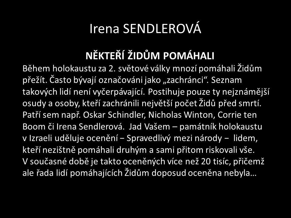 """Irena SENDLEROVÁ NĚKTEŘÍ ŽIDŮM POMÁHALI Během holokaustu za 2. světové války mnozí pomáhali Židům přežít. Často bývají označováni jako """"zachránci"""". Se"""