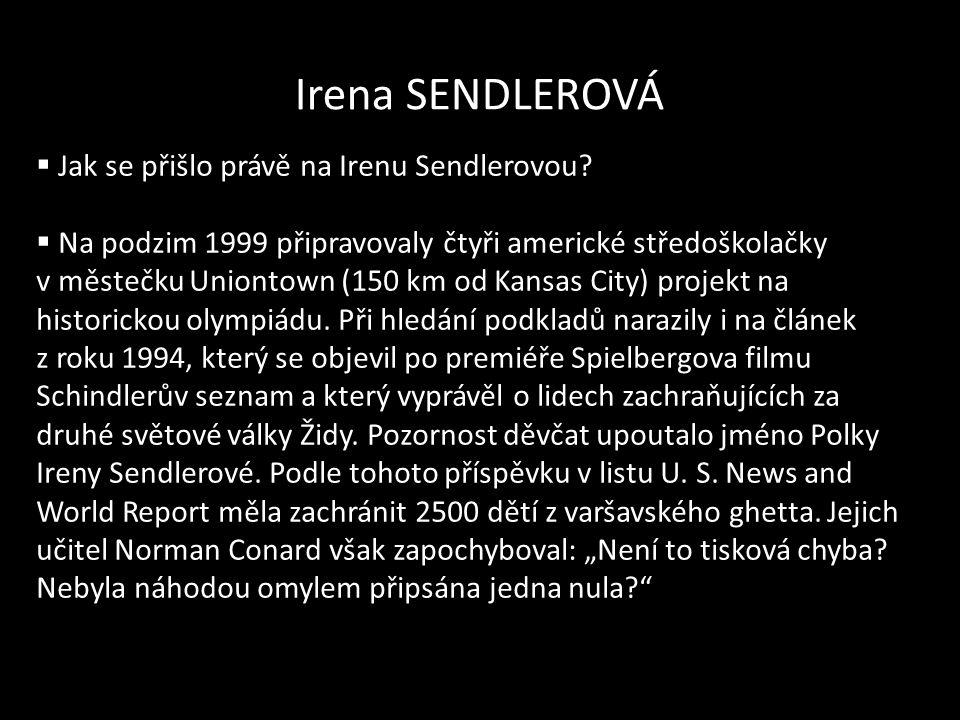 Irena SENDLEROVÁ  Jak se přišlo právě na Irenu Sendlerovou?  Na podzim 1999 připravovaly čtyři americké středoškolačky v městečku Uniontown (150 km