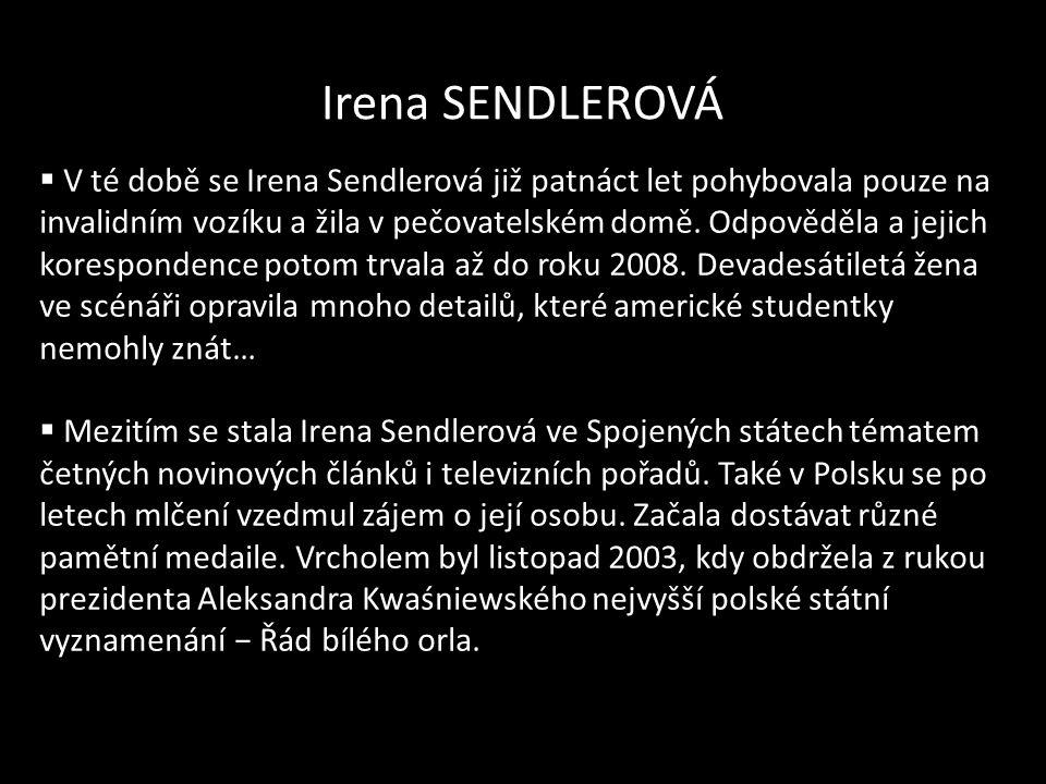 Irena SENDLEROVÁ  V té době se Irena Sendlerová již patnáct let pohybovala pouze na invalidním vozíku a žila v pečovatelském domě. Odpověděla a jejic