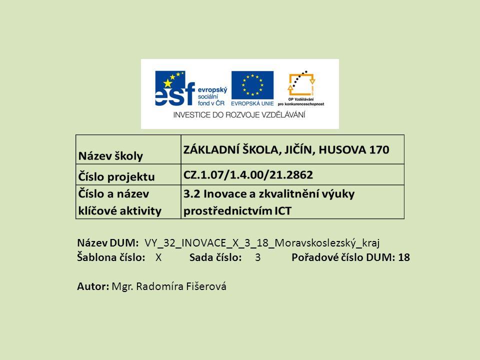 Název DUM: VY_32_INOVACE_X_3_18_Moravskoslezský_kraj Šablona číslo: X Sada číslo: 3 Pořadové číslo DUM: 18 Autor: Mgr.
