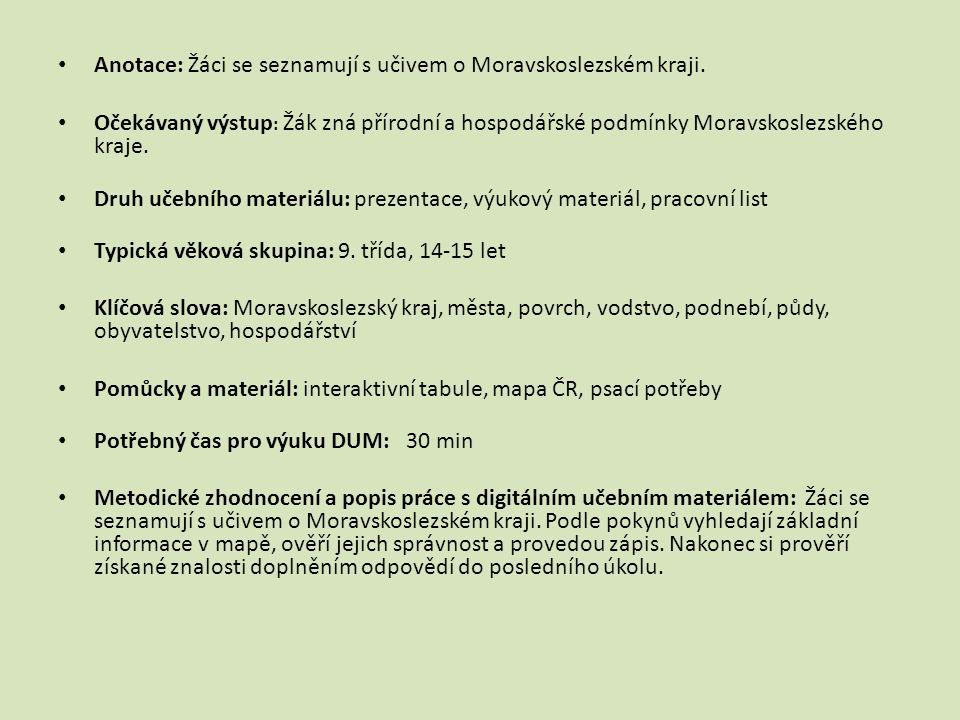 Anotace: Žáci se seznamují s učivem o Moravskoslezském kraji.