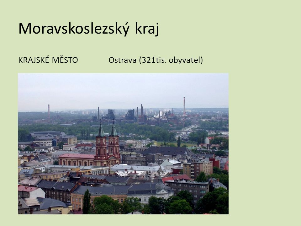 Moravskoslezský kraj KRAJSKÉ MĚSTOOstrava (321tis. obyvatel)