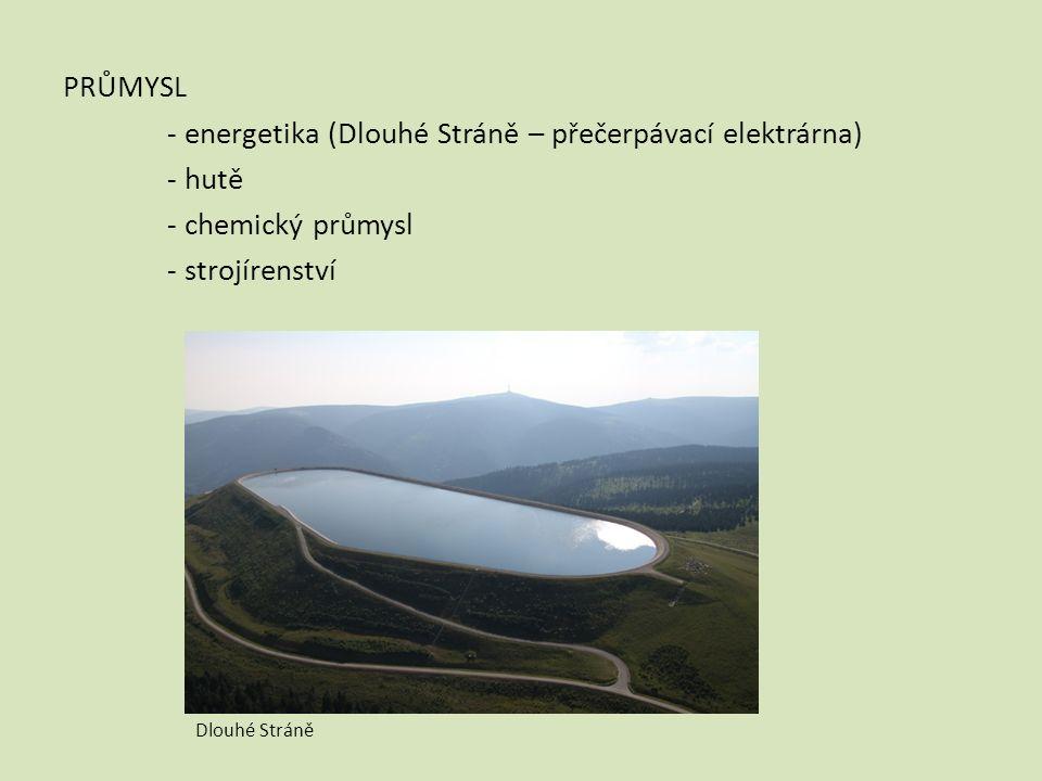 PRŮMYSL - energetika (Dlouhé Stráně – přečerpávací elektrárna) - hutě - chemický průmysl - strojírenství Dlouhé Stráně