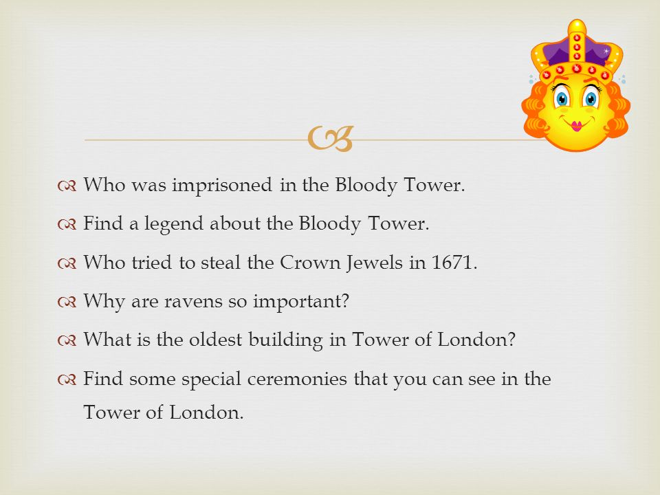   Who was imprisoned in the Bloody Tower.  Find a legend about the Bloody Tower.
