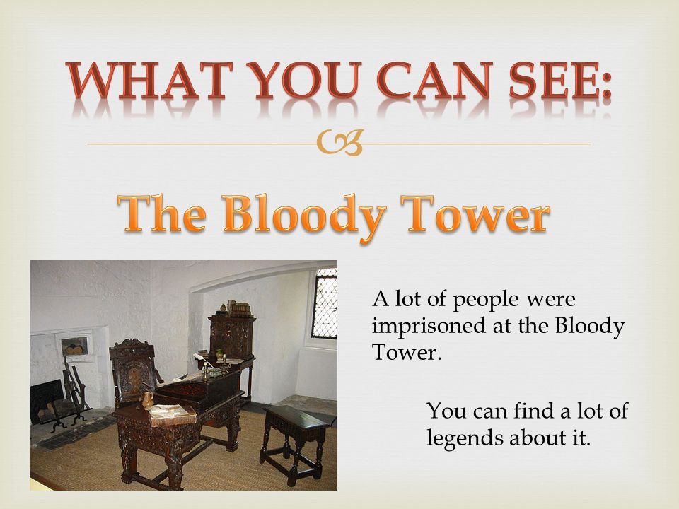  A lot of people were imprisoned at the Bloody Tower. You can find a lot of legends about it.