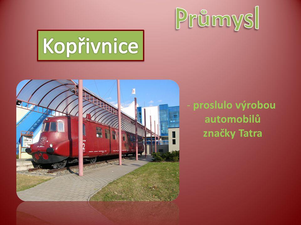 - proslulo výrobou automobilů značky Tatra