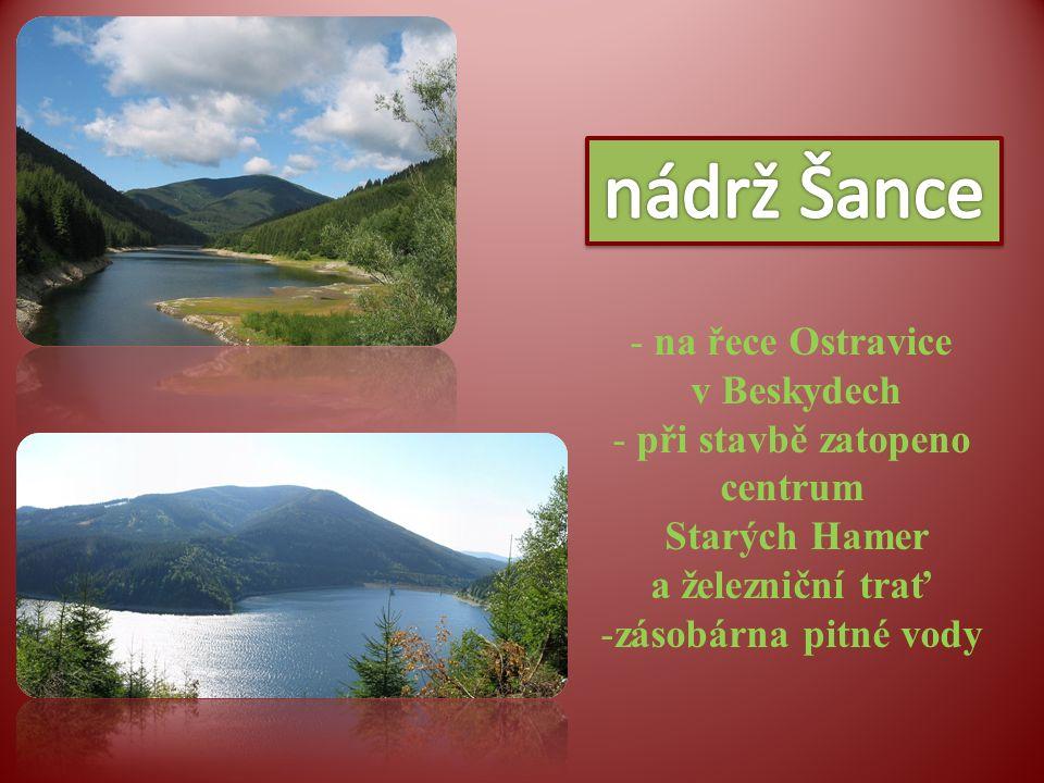 - na řece Ostravice v Beskydech - při stavbě zatopeno centrum Starých Hamer a železniční trať -zásobárna pitné vody