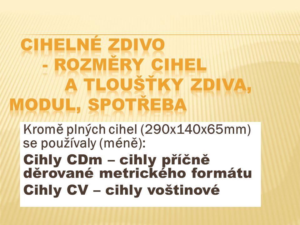 Kromě plných cihel (290x140x65mm) se používaly (méně): Cihly CDm – cihly příčně děrované metrického formátu Cihly CV – cihly voštinové