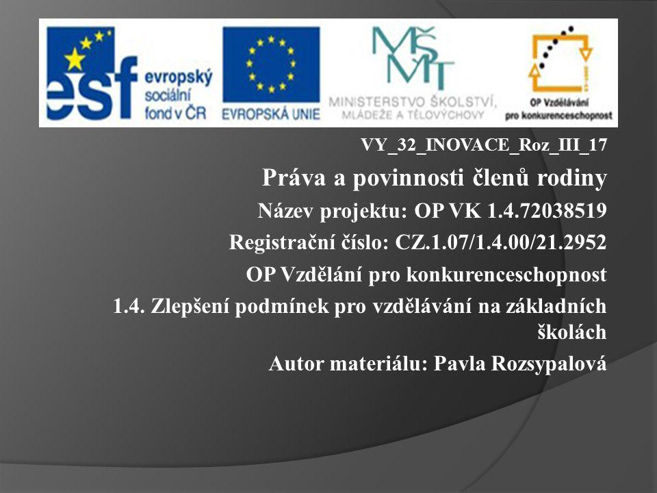 VY_32_INOVACE_Roz_III_17 Práva a povinnosti členů rodiny Název projektu: OP VK 1.4.72038519 Registrační číslo: CZ.1.07/1.4.00/21.2952 OP Vzdělání pro