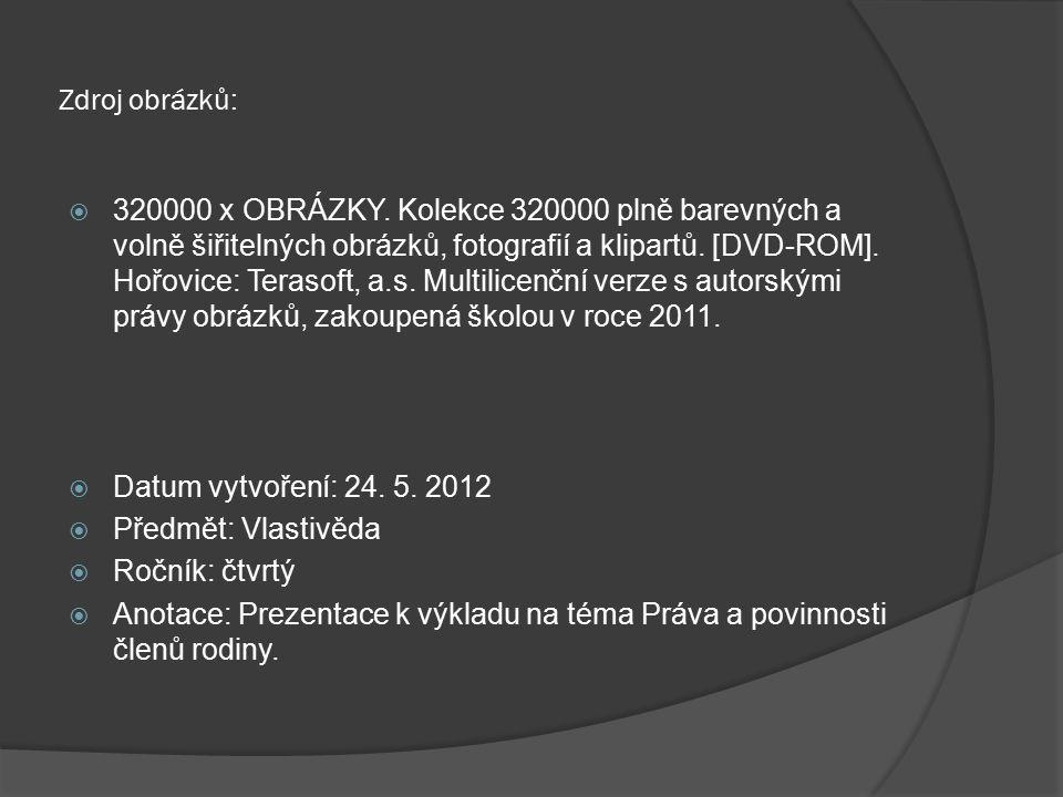 Zdroj obrázků:  320000 x OBRÁZKY. Kolekce 320000 plně barevných a volně šiřitelných obrázků, fotografií a klipartů. [DVD-ROM]. Hořovice: Terasoft, a.