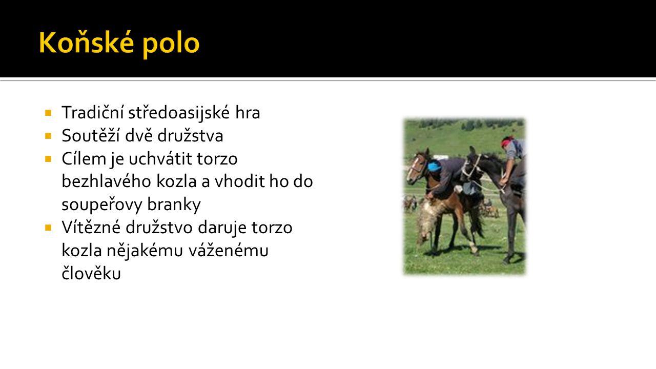  Tradiční středoasijské hra  Soutěží dvě družstva  Cílem je uchvátit torzo bezhlavého kozla a vhodit ho do soupeřovy branky  Vítězné družstvo daruje torzo kozla nějakému váženému člověku