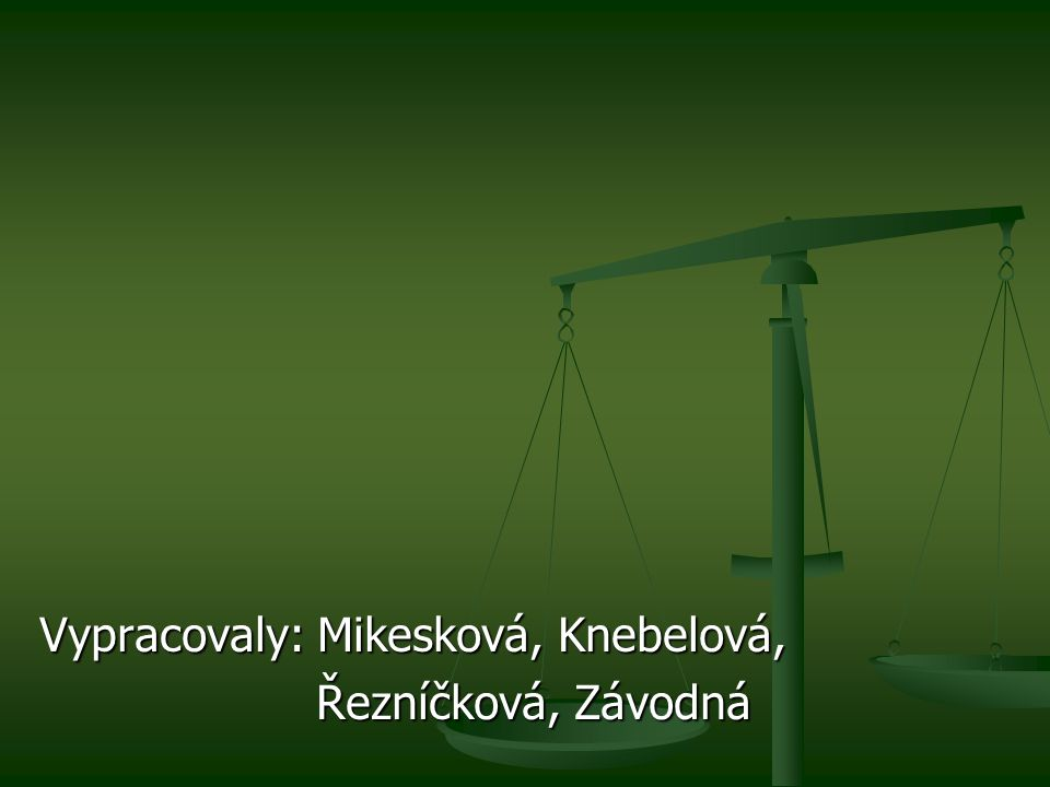 Vypracovaly: Mikesková, Knebelová, Řezníčková, Závodná Řezníčková, Závodná