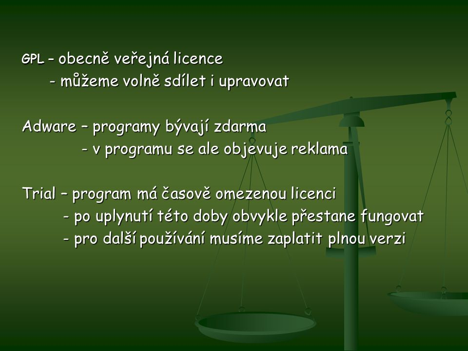 GPL – obecně veřejná licence - můžeme volně sdílet i upravovat - můžeme volně sdílet i upravovat Adware – programy bývají zdarma - v programu se ale o