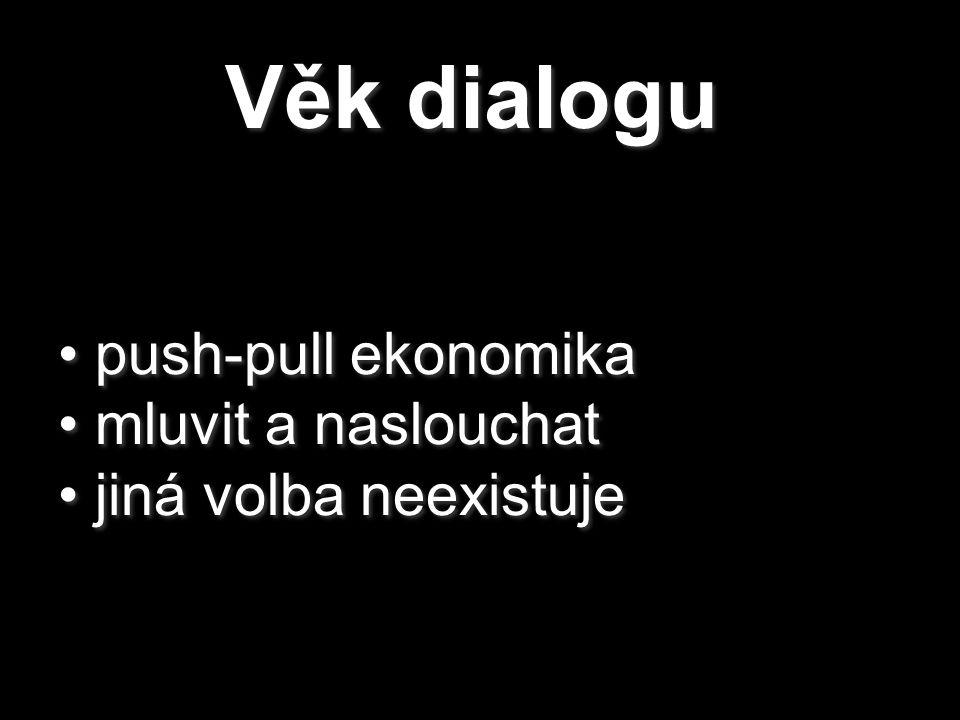 Věk dialogu push-pull ekonomika mluvit a naslouchat jiná volba neexistuje push-pull ekonomika mluvit a naslouchat jiná volba neexistuje