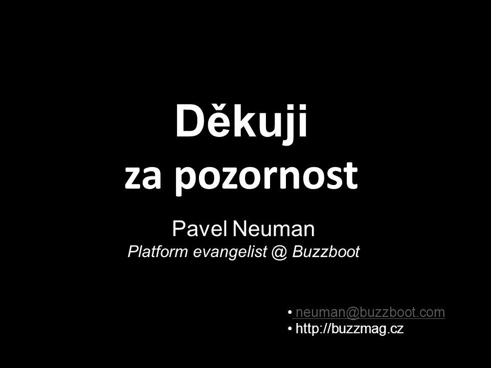 Děkuji za pozornost neuman@buzzboot.com http://buzzmag.cz Pavel Neuman Platform evangelist @ Buzzboot