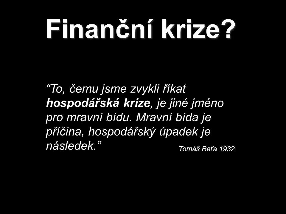 Finanční krize. To, čemu jsme zvykli říkat hospodářská krize, je jiné jméno pro mravní bídu.