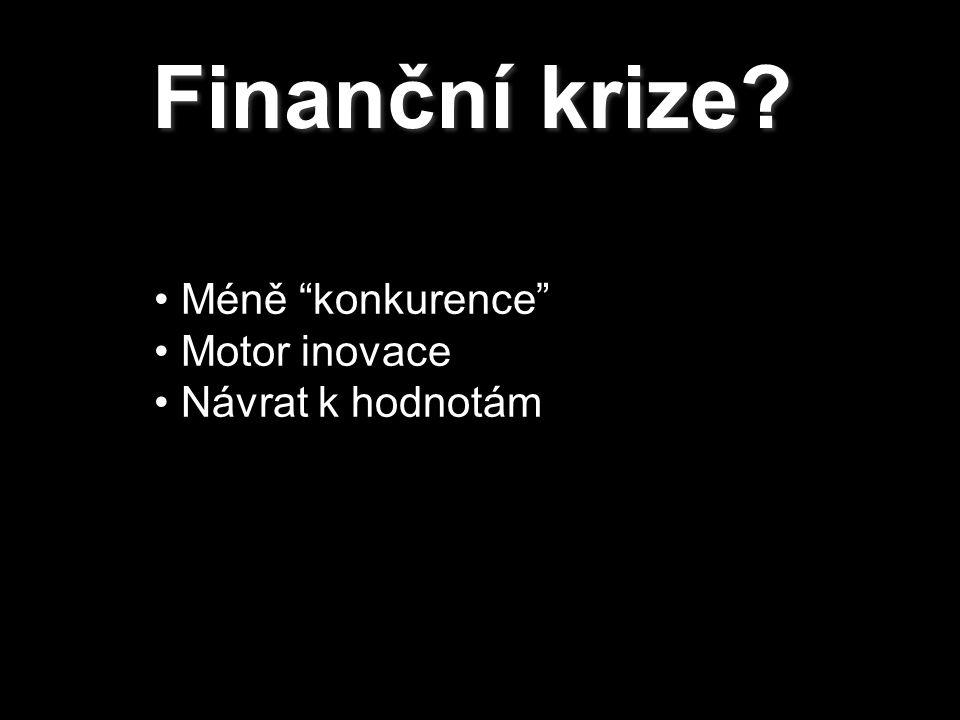 Finanční krize Méně konkurence Motor inovace Návrat k hodnotám