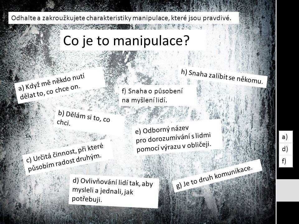 Co je to manipulace. a) Když mě někdo nutí dělat to, co chce on.