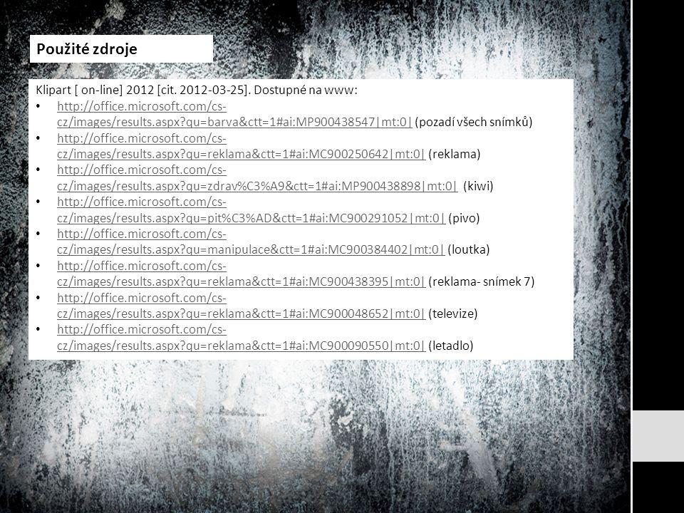 Použité zdroje Klipart [ on-line] 2012 [cit. 2012-03-25].