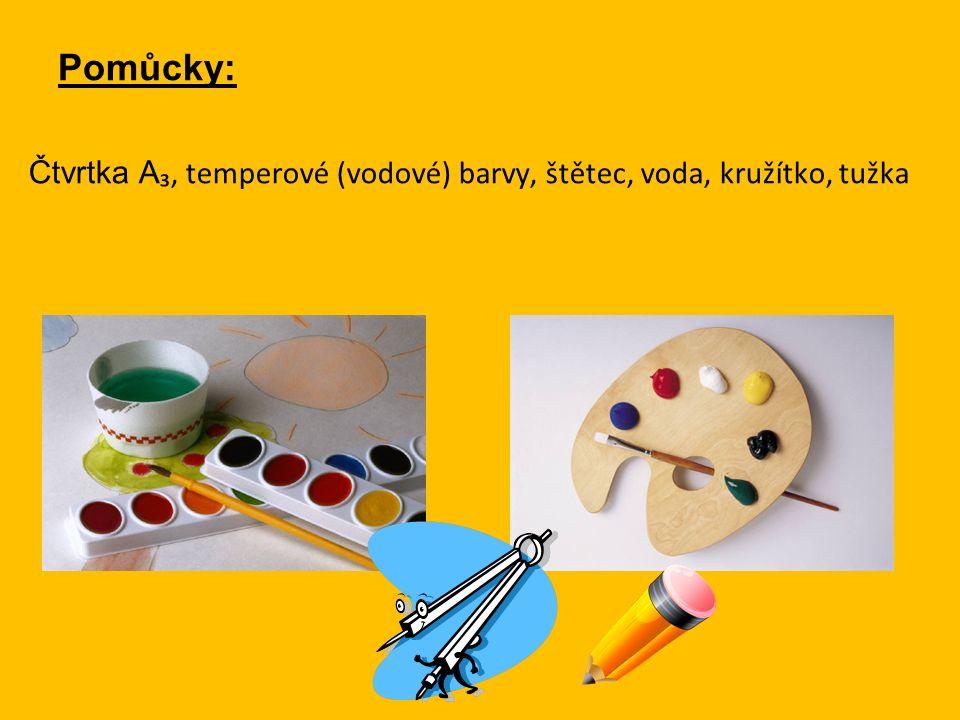 Pomůcky: Čtvrtka A ₃, temperové (vodové) barvy, štětec, voda, kružítko, tužka