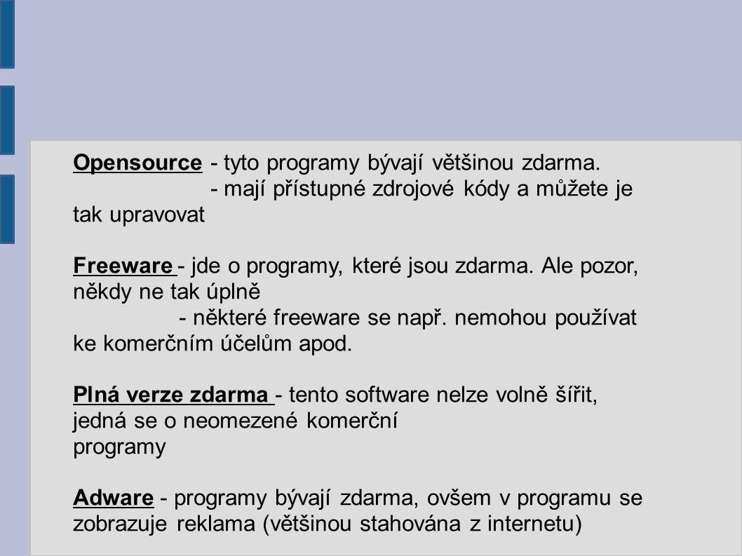Opensource - tyto programy bývají většinou zdarma. - mají přístupné zdrojové kódy a můžete je tak upravovat Freeware - jde o programy, které jsou zdar