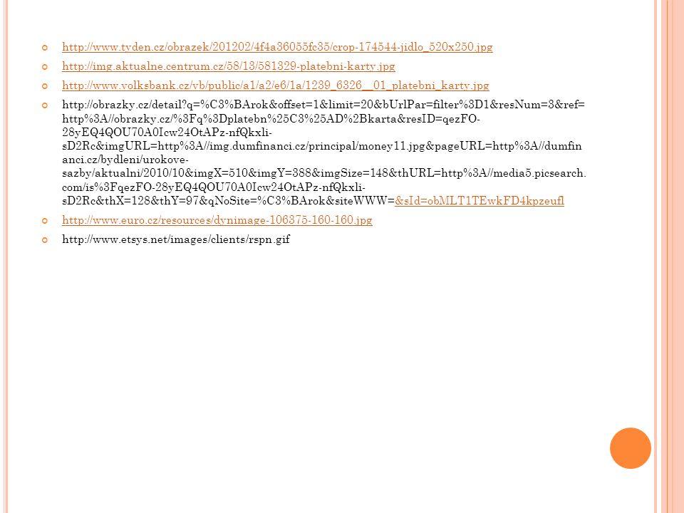 POUŽITÉ ZDROJE http://img.ihned.cz/attachment.php/230/31569230/otv58DEGHILOjQWbdghprxy01STw29m n/penize.jpg http://i.lidovky.cz/07/033/lngal/HLM19f68d_penize.jpg http://mm.denik.cz/57/80/banka_ilustracni_denik_clanek_solo.jpg http://obrazky.cz/detail?q=dlu%C5%BEn%C3%ADk&offset=1&limit=20&bUrlPar=filter%3 D1&resNum=2&ref=http%3A//obrazky.cz/%3Fstep%3D20%26filter%3D1%26s%3D%26size %3Dany%26sId%3DOTTd2UMHwkUnotRz_jKi%26orientation%3D%26q%3Dbanka&resID =uzr9e_k-dlmZCUwJlbobt- 4WB1lOzmZj64DGGrBEMI4&imgURL=http%3A//i.idnes.cz/11/033/cl6/MBB373fbb_profim edia_0043465675.jpg&pageURL=http%3A//zpravy.idnes.cz/dcera-si-na-rodice-pujcila-300- tisic-dozvedeli-se-to-az-z-upominek-pv3-/krimi.asp%3Fc%3DA110329_080003_hradec- zpravy_zep&imgX=630&imgY=325&imgSize=48&thURL=http%3A//media1.picsearch.com/ is%3Fuzr9e_k-dlmZCUwJlbobt- 4WB1lOzmZj64DGGrBEMI4&thX=128&thY=66&qNoSite=dlu%C5%BEn%C3%ADk&site WWW=&sId=OTTd2UMHwlWyotXd03PPasp%3Fc%3DA110329_080003_hradec- zpravy_zep&imgX=630&imgY=325&imgSize=48&thURL=http%3A//media1.picsearch.com/ is%3Fuzr9e_k-dlmZCUwJlbobt- 4WB1lOzmZj64DGGrBEMI4&thX=128&thY=66&qNoSite=dlu%C5%BEn%C3%ADk&site WWW=&sId=OTTd2UMHwlWyotXd03PP http://media.novinky.cz/463/224637-top_foto1-9k31f.jpg http://i.idnes.cz/09/122/gal/VEN2fb22d_exekuce.jpg http://img.aktualne.centrum.cz/453/89/4538962-sporeni.jpg http://www.reklamu.cz/images/burinka-stavebni-sporitelna.jpg http://img.ihned.cz/attachment.php/810/35856810/aostv4BCFHILjkl6PQWbefpqxy0w29AR/ strycek-skrblik.jpg http://www.tyden.cz/obrazek/201203/4f534ac74ab0b/crop-177325-duchodce,-penze,- profi_520x250.jpg http://www.rum.cz/filip/obrazky/thumbs/reklamace.jpg