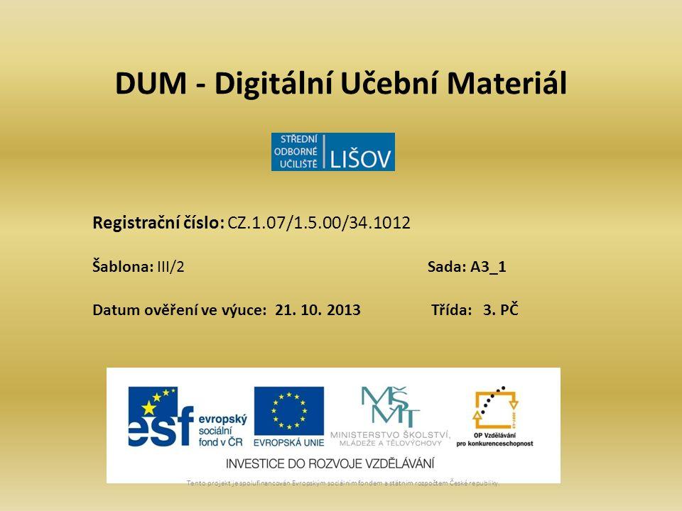 DUM - Digitální Učební Materiál Tento projekt je spolufinancován Evropským sociálním fondem a státním rozpočtem České republiky. Registrační číslo: CZ