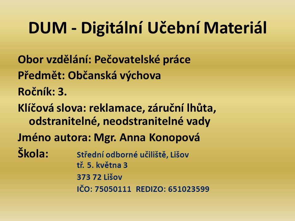 DUM - Digitální Učební Materiál Obor vzdělání: Pečovatelské práce Předmět: Občanská výchova Ročník: 3. Klíčová slova: reklamace, záruční lhůta, odstra