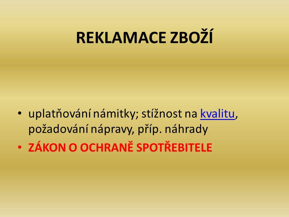 REKLAMACE ZBOŽÍ uplatňování námitky; stížnost na kvalitu, požadování nápravy, příp.