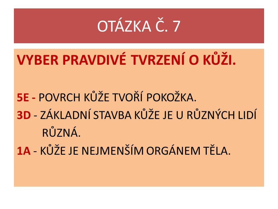 OTÁZKA Č. 7 VYBER PRAVDIVÉ TVRZENÍ O KŮŽI. 5E - POVRCH KŮŽE TVOŘÍ POKOŽKA.