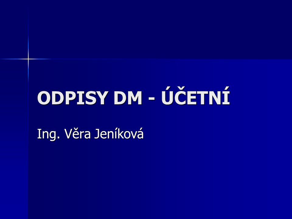 ODPISY DM - ÚČETNÍ Ing. Věra Jeníková