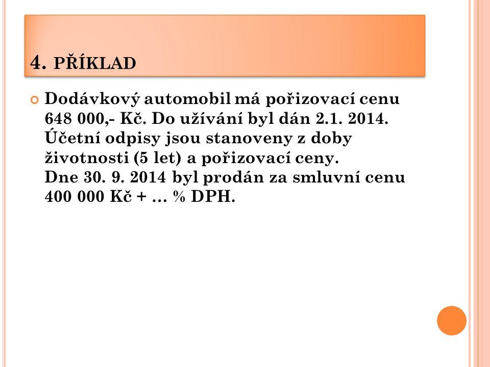 4. PŘÍKLAD Dodávkový automobil má pořizovací cenu 648 000,- Kč.